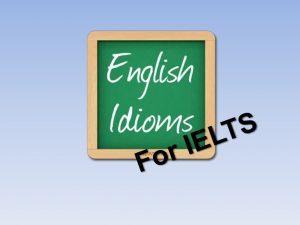 nên hay không sử dụng thành ngữ trong IELTS